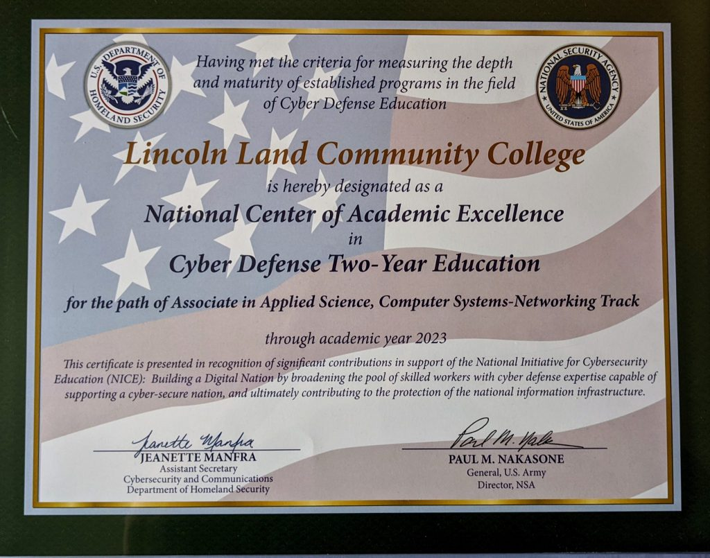 Lincoln Land Community College is hereby designated as a National Center of Academic Excellence in Cyber Defense Two-Year Education for the path of Associate in Applied Science, Computer Systems-Networking Track through academic year 2023.