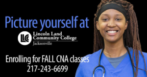 Picture yourself at LLCC LIncoln Land Community College Jacksonville. Enrolling for FALL CNA classes. 217-243-6699