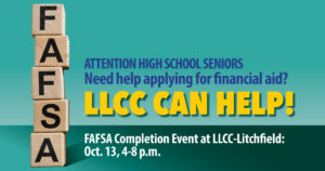 Attention high school seniors: Need help applying for financial aid? LLCC can help! FAFSA Completion Event at LLCC-Litchfield: Oct. 13, 4-8 p.m.