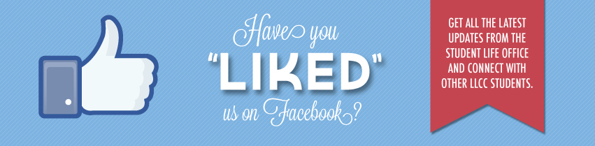 """Have you """"liked"""" us on Facebook? Get all the latest updates from the Student Life office and connect with other LLCC students."""