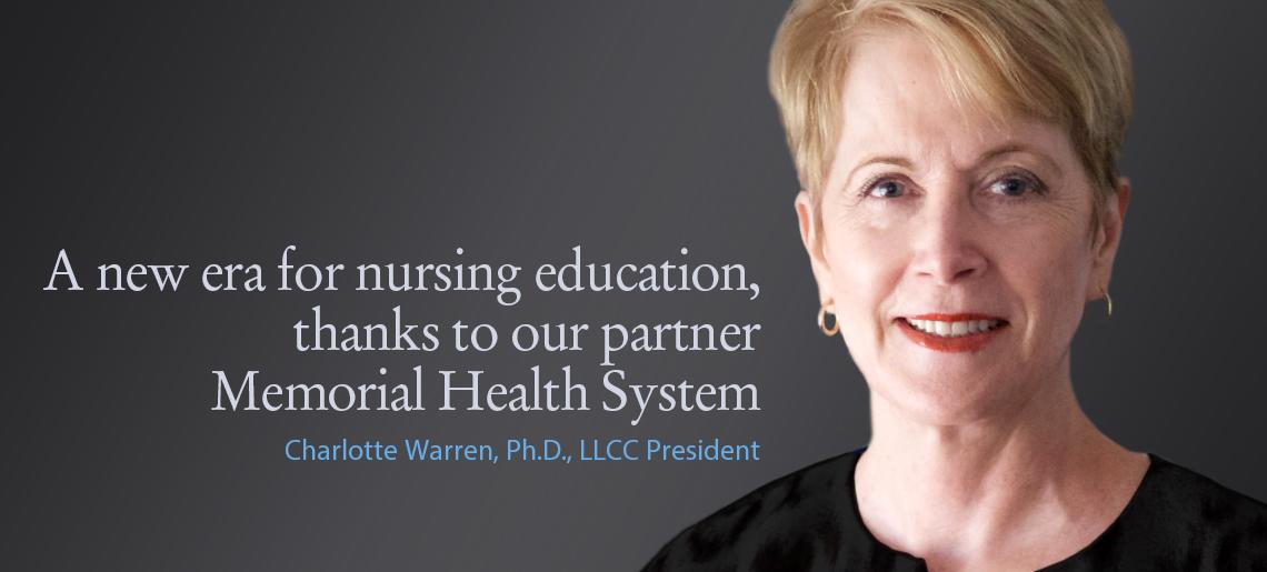 A new era for nursing education, thanks to our partner, Memorial Health System, by Dr. Charlotte Warren, LLCC President
