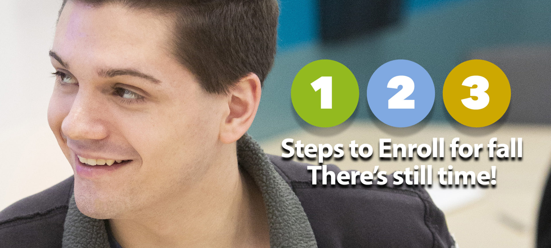 1, 2, 3 Steps to enroll for fall, there's still time!